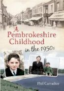 Carradice, Phil - A Pembrokeshire Childhood in the 1950s. by Phil Carradice - 9781445613116 - V9781445613116