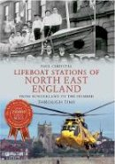 Chrystal, Paul - Lifeboat Stations of North Eastern England Through Time: From Sunderland to Humberside. Paul Chrystal - 9781445613765 - V9781445613765