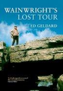 Geldard, Ed - WAINWRIGHT'S LOST TOUR - 9781445614359 - V9781445614359