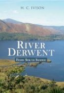 Ivison, H. C. - River Derwent: from Sea to Source - 9781445615219 - V9781445615219