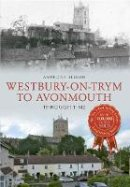 Beeson, Anthony - Westbury on Tryn to Avonmouth Through Time - 9781445615363 - V9781445615363