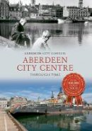 Aberdeen City Council - Aberdeen City Centre Through Time - 9781445617473 - V9781445617473