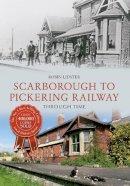 Lidster, Robin - Scarborough to Pickering Railway Through Time - 9781445618272 - V9781445618272