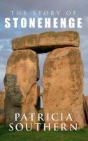 Southern, Patricia - The Story of Stonehenge - 9781445619002 - V9781445619002