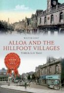 Burt, Walter - Alloa and the Highfoot Villages Through Time - 9781445620602 - V9781445620602