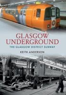 Anderson, Keith - Glasgow Underground - 9781445621746 - V9781445621746