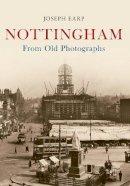 Earp, Joseph - Nottingham from Old Photographs - 9781445634593 - V9781445634593