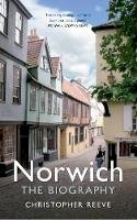 Reeve, Christopher - Norwich: The Biography - 9781445634609 - V9781445634609