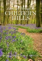 Eyers, Jill, Watkins, Hayley - A Journey Through the Chiltern Hills - 9781445636245 - V9781445636245
