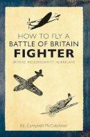 McCutcheon, Campbell - How to Fly a Battle of Britain Fighter: Spitfire, Messerschmitt, Hurricane - 9781445636658 - V9781445636658