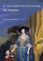 Womack, Pamela - An Illustrated Introduction to The Stuarts - 9781445637884 - V9781445637884