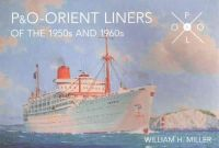 Miller, William H - P & O Orient Liners of the 1950s and 1960s: An Illustrated History - 9781445638133 - V9781445638133