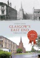 Adams, Gordon - Glasgow's East End Through Time - 9781445638508 - V9781445638508