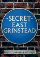 Hatswell, Dorothy - Secret East Grinstead - 9781445639406 - V9781445639406
