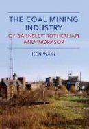 Wain, Ken - The Coal Mining Industry of Barnsley, Rotherham and Nottingham - 9781445639659 - V9781445639659