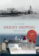 Collard, Ian - Mersey Shipping Through Time - 9781445639864 - V9781445639864