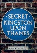 McCarthy, Julian - Secret Kingston Upon Thames - 9781445641003 - V9781445641003