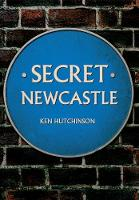 Hutchinson, Ken - Secret Newcastle - 9781445641270 - V9781445641270