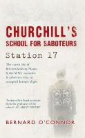 O'Connor, Bernard - Churchill's School For Saboteurs: Station 17 - 9781445642277 - V9781445642277