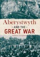 Troughton, William - Aberystwyth & the Great War - 9781445642901 - V9781445642901