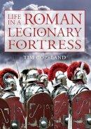 Copeland, Tim - Life in a Roman Legionary Fortress - 9781445643588 - V9781445643588