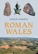 Symons, Sarah - Roman Wales - 9781445643809 - V9781445643809