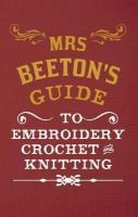 Beeton, Isabella - Mrs Beeton's Guide to Embroidery - 9781445644226 - V9781445644226