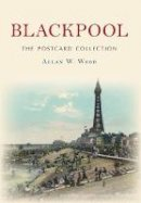 Wood, Allan W. - Blackpool the Postcard Collection - 9781445644905 - V9781445644905