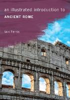 Ferris, Iain - An Illustrated Introduction to Ancient Rome (Illustrated Introductions) - 9781445645650 - V9781445645650