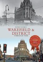 Tuffrey, Peter - Wakefield & District Through Time - 9781445646398 - V9781445646398