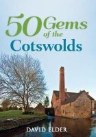 Elder, David - 50 Gems of the Cotswolds: The History & Heritage of the Most Iconic Places - 9781445646701 - V9781445646701