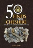 Oakden, Vanessa - 50 Finds from Cheshire: Objects from the Portable Antiquities Scheme (In 50 Objects) - 9781445646909 - V9781445646909