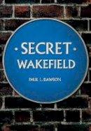 Dawson, Paul L. - Secret Wakefield (Secrets) - 9781445646923 - V9781445646923
