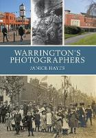 Culture Warrington, Hayes, Janice - Warrington's Photographers - 9781445647074 - V9781445647074