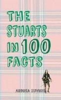 Zuvich, Andrea - The Stuarts in 100 Facts - 9781445647302 - V9781445647302