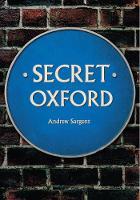 Sargent, Andrew - Secret Oxford - 9781445647821 - V9781445647821