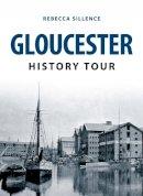 Sillence, Rebecca - Gloucester History Tour - 9781445648583 - V9781445648583