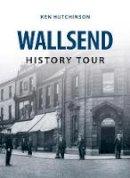 Hutchinson, Ken - Wallsend History Tour - 9781445648620 - V9781445648620