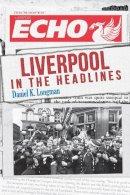 Longman, Daniel K. - Liverpool in the Headlines - 9781445648866 - V9781445648866
