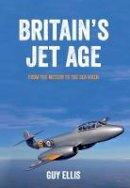 Ellis, Guy - Britain's Jet Age - 9781445649009 - V9781445649009