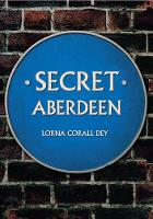 Dey, Lorna - Secret Aberdeen - 9781445649146 - V9781445649146