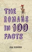 Duducu, Jem - The Romans in 100 Facts - 9781445649702 - V9781445649702