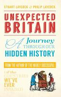 Laycock, Philip - Unexpected Britain: A Journey Through Our Hidden History - 9781445651163 - V9781445651163