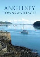Jones, Geraint, Rowlinson, Gwenllian Jones - Anglesey Towns and Villages - 9781445651521 - V9781445651521