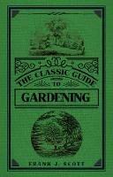 Scott, Frank J. - The Classic Guide to Gardening (The Classic Guide to Series) - 9781445651705 - V9781445651705