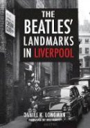 Longman, Daniel K. - Beatles' Landmarks in Liverpool - 9781445652337 - V9781445652337