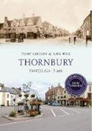 Cherry, Tony, Wise, Meg - Thornbury (Through Time) - 9781445652474 - V9781445652474