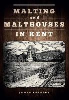 Preston, James M. - Malting and Malthouses in Kent - 9781445653068 - V9781445653068