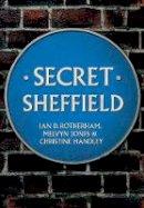Rotherham, Ian D., Jones, Melvyn, Handley, Christine - Secret Sheffield - 9781445653105 - V9781445653105
