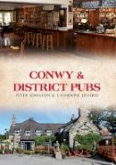 Johnson, Peter; Jefferis, Catherine - Conwy & District Pubs - 9781445653129 - V9781445653129